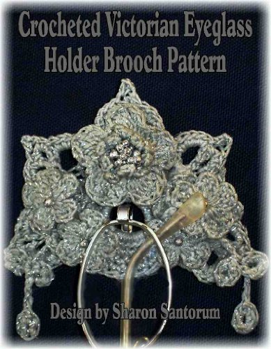Crocheted Victorian Eye Glass Holder Brooch Pattern (English Edition)