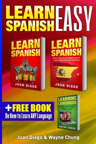 Learn Spanish, Learn Spanish with Short Stories: 3 Books in 1! A Guide for Beginners to Learn Conversational Spanish & Short Stories to Learn Spanish Fast & Easy BONUS Learn ANY Language