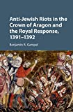 Front cover for the book Anti-Jewish riots in the Crown of Aragon and the royal response, 1391-1392 by Benjamin R. Gampel