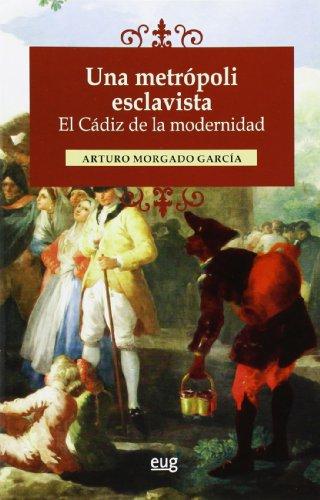 Una metrópoli esclavista : el Cádiz de la modernidad