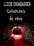 Créatures de rêve (French Edition)