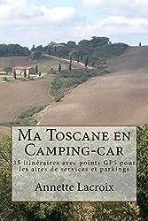 Ma Toscane en Camping-car: 35 itinéraires avec points GPS pour les aires de services et parkings