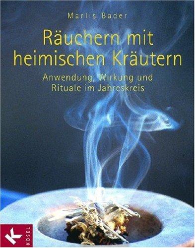 Räuchern mit heimischen Kräutern: Anwendung, Wirkung und Rituale im Jahreskreis -