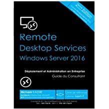 RDS Windows Server 2016 - Deploiement et Administration en Entreprise: Guide du Consultant