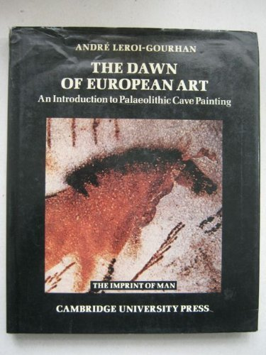 The Dawn of European Art: An Introduction to Palaeolithic Cave Painting (Imprint of Man) by Andr Leroi-Gourhan (1982-08-31)