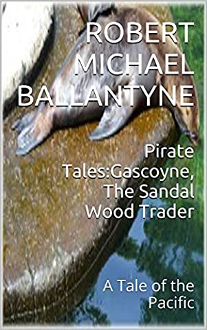 Pirate Tales:Gascoyne, The Sandal Wood Trader(Annotated): A Tale of the Pacific