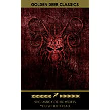 50 Classic Gothic Works You Should Read (Golden Deer Classics): Dracula, Frankenstein, The Black Cat, The Picture Of Dorian Gray... (English Edition)