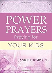 Power Prayers: Praying for Your Kids: by Janice Thompson (2015-03-01)