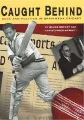 Caught Behind: Race and Politics in Springbok Cricket