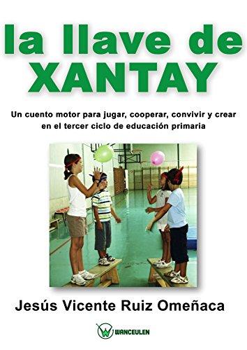 La llave de Xantay: Un cuento motor para jugar, cooperar, convivir y crear en el tercer ciclo de primaria (Spanish Edition) (Juegos Para Llaves)