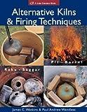 Alternative Kilns & Firing Techniques: Raku * Saggar * Pit * Barrel (A Lark Ceramics Book) by James C. Watkins (2004-05-01)