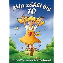 Mia zählt bis 10: Zählen lernen und Schreibweise üben - eine Bilderbuchgeschichte, 2-7 Jahre!