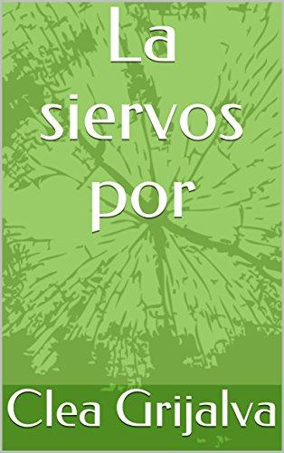 La siervos por por Clea Grijalva