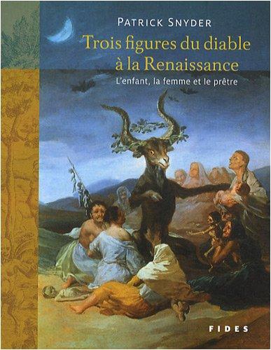 Trois figures du diable à la Renaissance : L'enfant, la femme et le prêtre par Patrick Snyder