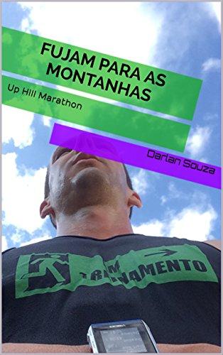Fujam para as montanhas: Up Hill Marathon (Portuguese Edition) por Darlan  Souza