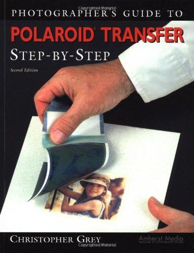 Photographer's Guide to Polaroid Transfer Step-By-Step por Christopher Grey