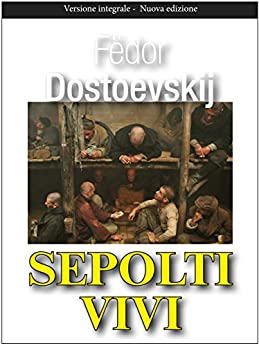 Sepolti vivi (Gli Imperdibili) di [Dostoevskij, Fëdor]
