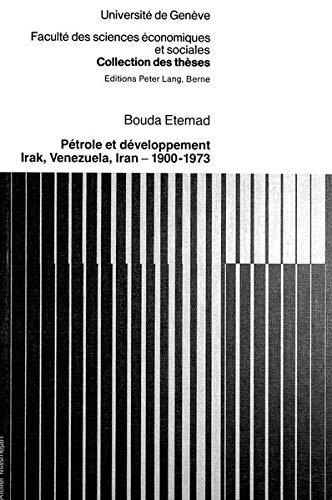 Petrole Et Developpement: Irak, Venezuela, Iran (1900-1973)
