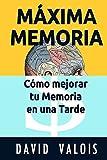 MÁXIMA MEMORIA. Cómo Mejorar Tu Memoria En Una Tarde