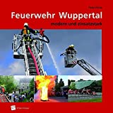Feuerwehr Wuppertal: Modern und einsatzstark