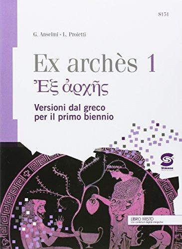 Ex archés. Versioni greche per il primo biennio. Con e-book. Con espansione online. Per le Scuole superiori: 1