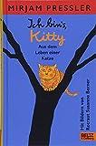 Ich bin's, Kitty. Aus dem Leben einer Katze: Roman
