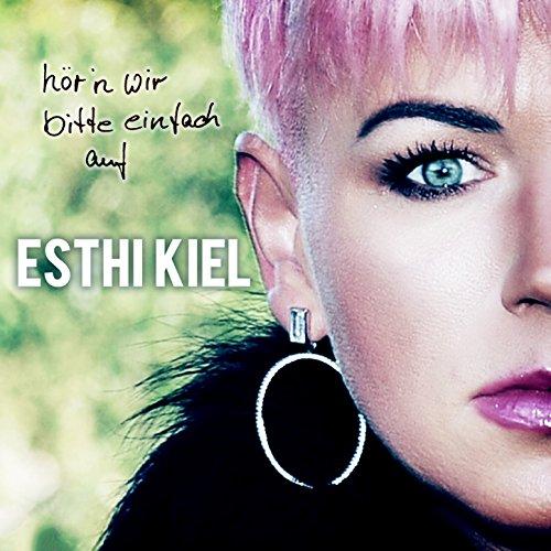 Esthi Kiel - Hör'n wir bitte einfach auf