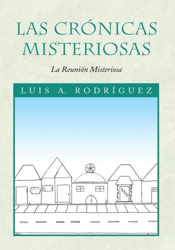 Las Crónicas Misteriosas: La Reunión Misteriosa por Luis A. Rodríguez