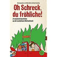 Oh Schreck, du fröhliche!: 24 chaotische Geschichten aus der wunderbaren Weihnachtszeit. Ein erzählter Adventskalender.