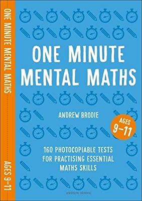 One Minute Mental Maths for Ages 9-11: 160 photocopiable tests for practising essential maths skills (Mental Maths in Minutes) by Andrew Brodie Publications