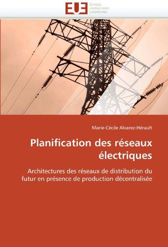 Planification des réseaux électriques: Architectures des réseaux de distribution du futur en présence de production décentralisée par Marie-Cécile Alvarez-Hérault