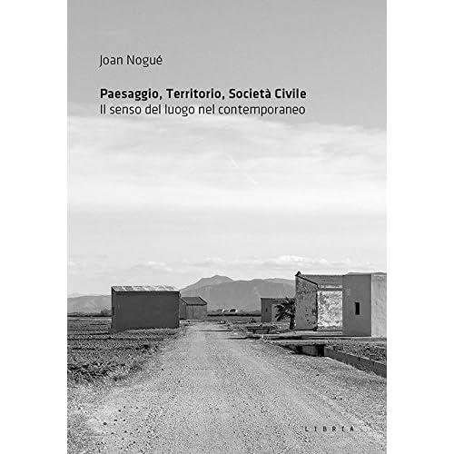 Paesaggio, Territorio, Società Civile. Il Senso Del Luogo Nel Contemporaneo