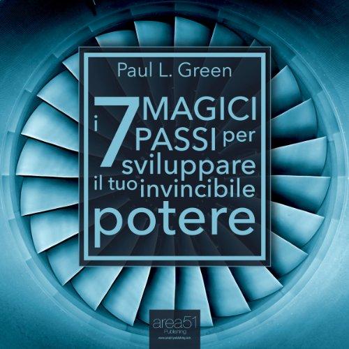 I 7 Magici Passi per sviluppare il tuo invincibile potere  Audiolibri