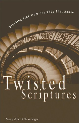 Twisted Scriptures: Breaking Free from Churches That Abuse (English Edition)