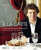 À la carte - Mit Freunden kochen und geniessen. 50 Rezepte von Aperitif bis Dessert