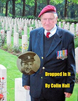 DROPPED IN IT autobiography of a Cotswold Boy/WWII Arnhem Veteran by [Hall, Colin]