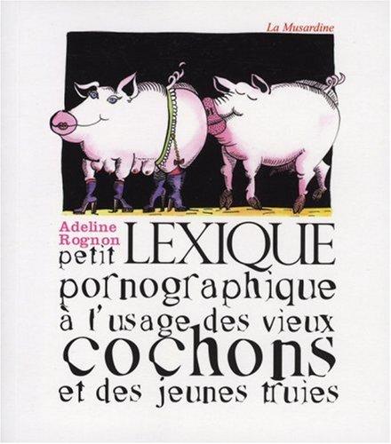 Petit lexique pornographique à l'usage des vieux cochons et des jeunes truies