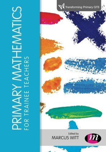 Primary Mathematics for Trainee Teachers (Transforming Primary QTS Series) by Marcus Witt (Editor) (29-Nov-2014) Paperback