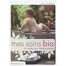 Mes soins bio: 40 recettes pour bébé et maman