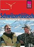 Reise Know-How Sprachführer Schwiizertüütsch - das Deutsch der Eidgenossen: Kauderwelsch-Band 71