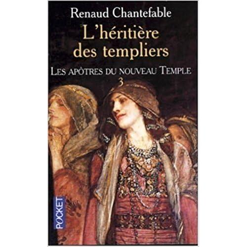 L'héritière des templiers tome 3 - Les Apôtres du nouveau temple de Renaud Chantefable ( 6 mai 2004 )
