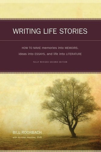Writing Life Stories: How To Make Memories Into Memoirs, Ideas Into Essays And Life Into Literature by Bill Roorbach (2008-07-01)