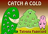 Catch a cold (Adventures of Eyemonster and friends Book 5)