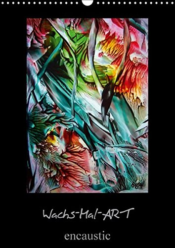 Wachs-Mal-ART encaustic (Wandkalender 2018 DIN A3 hoch): Meine Leidenschaft ist die WachsMalerei –...