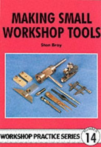 Making Small Workshop Tools (Workshop Practice) by Stan Bray (1998-01-03)