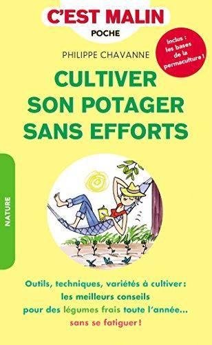 Cultiver son potager sans efforts, c'est malin : Outils, techniques, varits  cultiver : les meilleurs conseils pour des lgumes frais toute l'anne... sans se fatiguer !