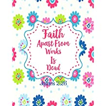 James 2:26 Faith apart from works is dead: Bible Verse Quote Cover Composition Notebook Large