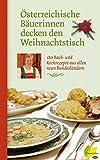 Österreichische Bäuerinnen decken den Weihnachtstisch: 180 Back- und Kochrezepte aus allen neun Bundesländern (Regionale Jahreszeitenküche. Einfache Rezepte für jeden Tag! 1)