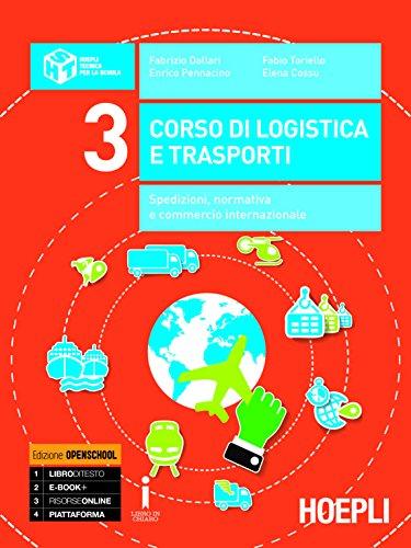 Corso di logistica e trasporti. Spedizioni, normativa e commercio internazionale. Per le Scuole superiori. Con e-book. Con espansione online: 3