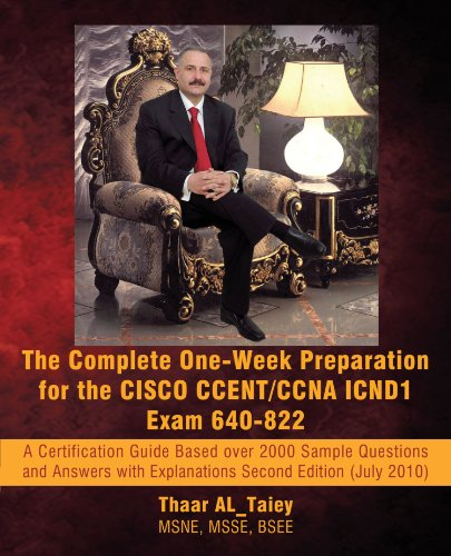 The Complete One-Week Preparation for the Cisco Ccent/CCNA Icnd1 Exam 640-822: A Certification Guide Based Over 2000 Sample Questions and Answers with (Exam Certification Guide)